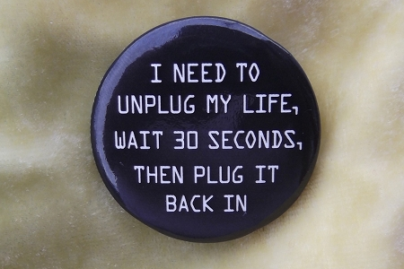 Button Pin - I Need To Unplug My Life