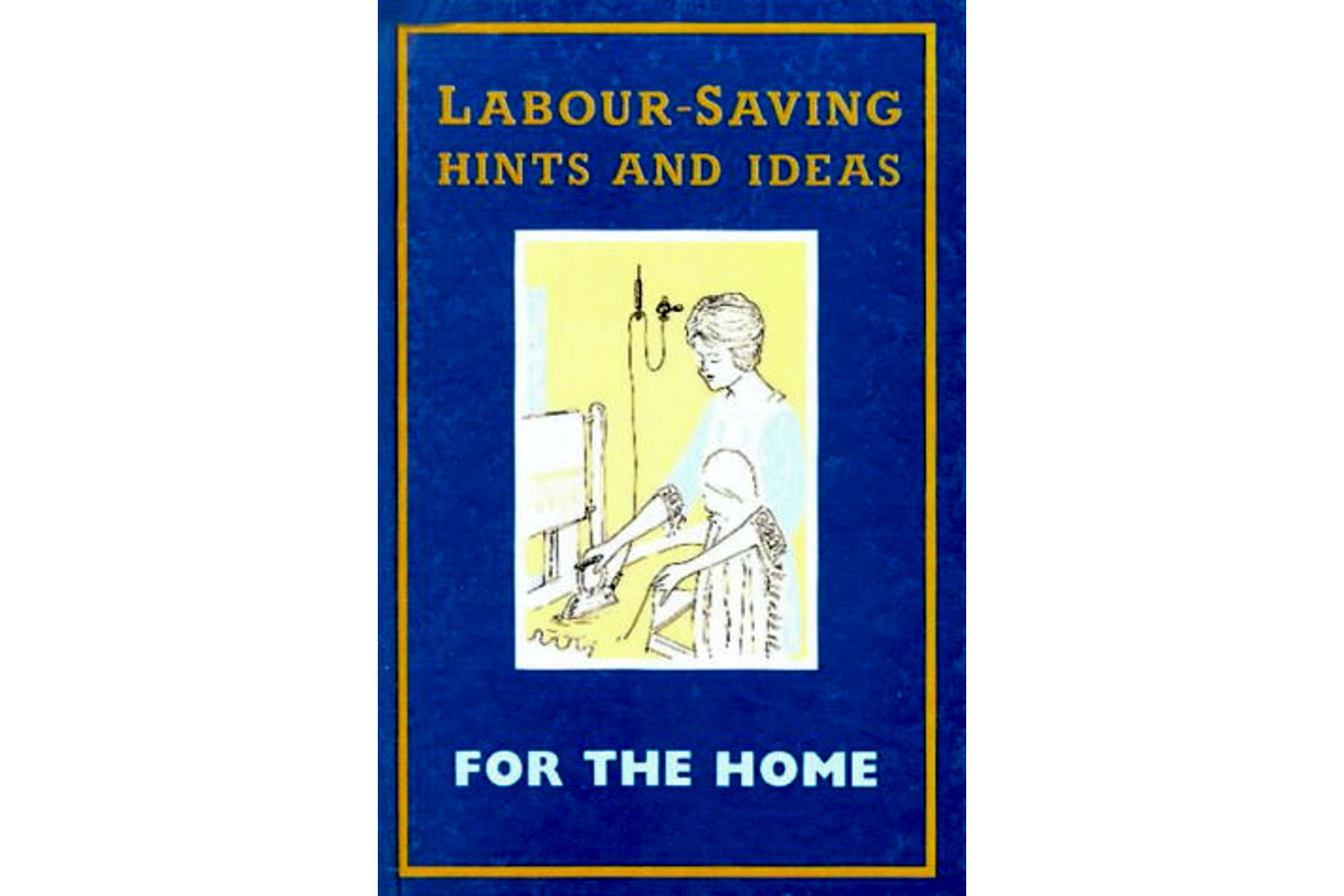Vintage Labour-Saving Hints and Ideas for the Home