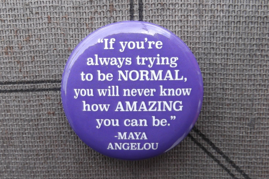 If you're always trying to be normal...  (Maya Angelou) - Pinback Button
