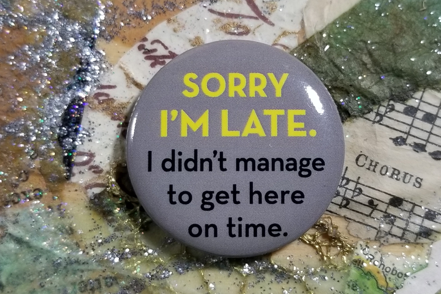 Sorry I'm Late... Pinback Button