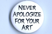 Pin-Back Button - Never Apologize for your Art