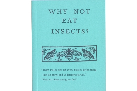 Why not eat Insects? A facsimile reproduction of a charming text from 1885 (book)