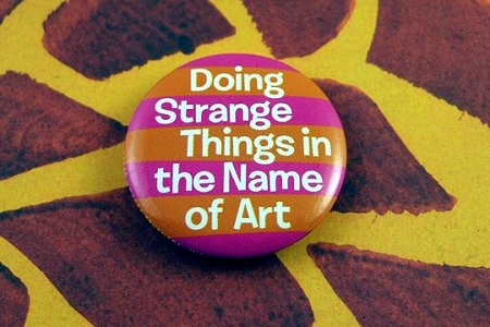 Doing Strange Things in the Name of Art Pin-Back Button