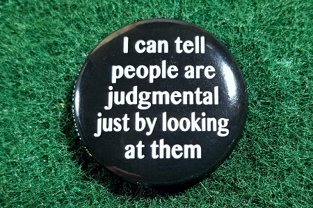 I Can Tell People Are Judgmental... Pinback Button