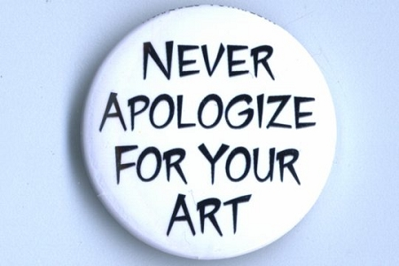 Never Apologize for your Art Pin-Back Button