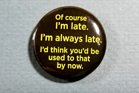 Of Course I'm Late... Pinback Button