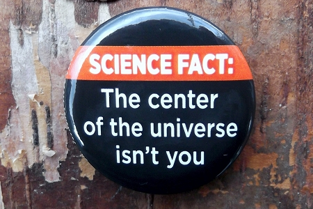 The Center of the Universe Isn't You Pin-Back Button