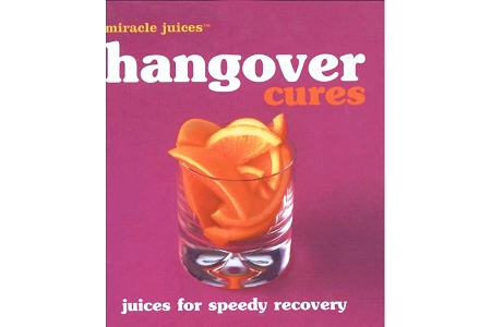 Miracle Juices™: Hangover Cures: Juices for Speedy Recovery