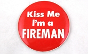Kiss Me - I'm a FIREMAN Large Pin Back Button