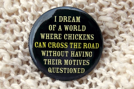 I Dream of a World Where Chickens... Pinback Button