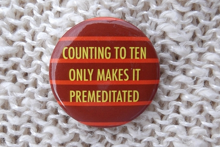 Counting To Ten Only Makes It Premeditated - Pinback Button