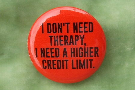 Button Pin - I Don't Need Therapy, I Need a Higher Credit Limit