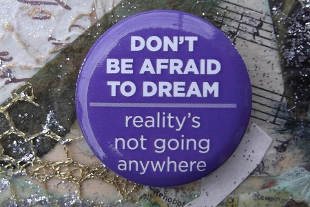 Button Pin - Don't Be Afraid To Dream...