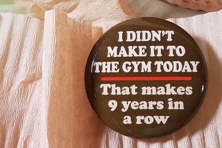I Didn't Make It To the Gym... Pin Back Button