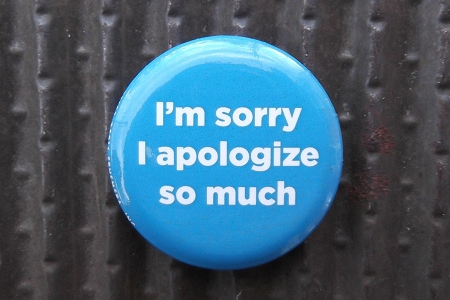 Button Pin - I'm Sorry I Apologize So Much