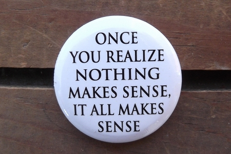 Button Pin - Once You Realize Nothing Makes Sense