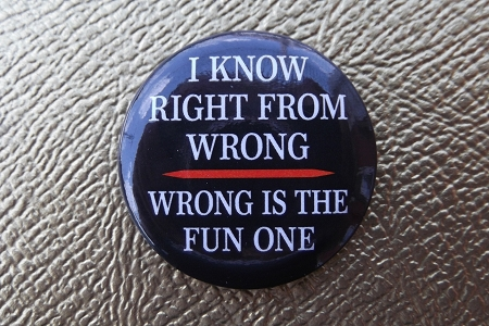 I Know Right From Wrong... - Pinback Button