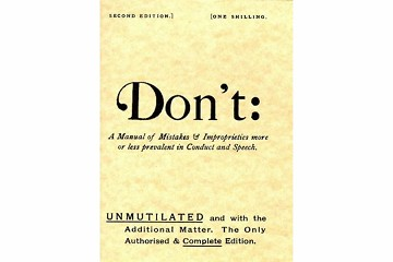 Don't: A Manual of Mistakes & Improprieties more or less prevalent in Conduct & Speech à La 1880