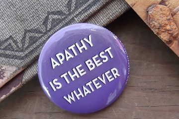 Apathy Is the Best Whatever Pin Back Button