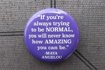 "Maya Angelou Quote - ""If you're always trying to be normal... Button Pin"
