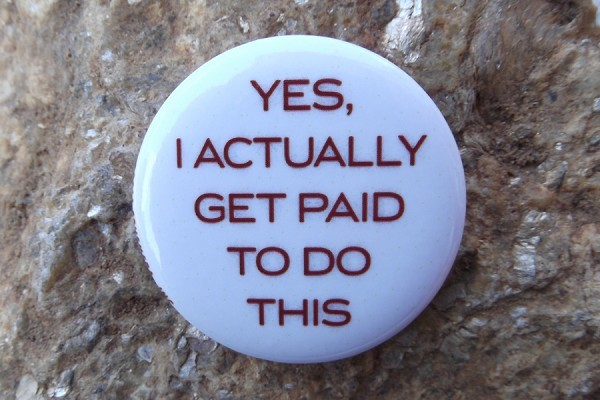 Yes, I Actually Get Paid To Do This - Pinback Button