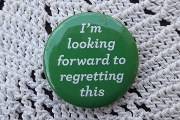 I'm Looking Forward To Regretting This - Pinback Button
