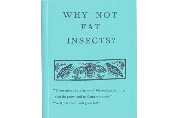 Book: Why not eat Insects? A facsimile reproduction of a charming text from 1885