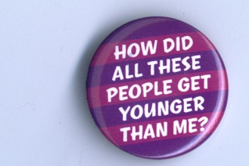 Pin-Back Button - How did all these people get younger than me?