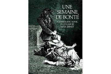 Une Semaine De Bonté, a Surrealistic Novel in Collage
